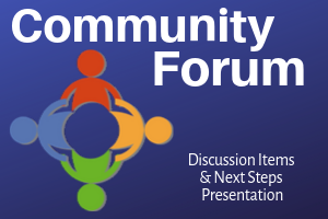 Community Forum: Discussion Items & Next Steps